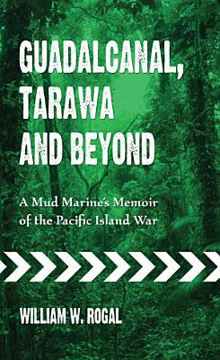 Guadalcanal  Tarawa and Beyond