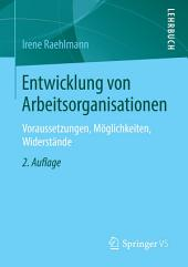 Entwicklung von Arbeitsorganisationen: Voraussetzungen, Möglichkeiten, Widerstände, Ausgabe 2