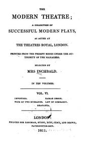 The Modern Theatre: A Collection of Successful Modern Plays, as Acted at the Theatres Royal, London. Impostors. Ramah droog. Wife of two husbands. Law of lombardy. Braganza, Volume 6