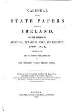 Calendar of the State Papers Relating to Ireland of the Reign(s) of Henry VIII., Edward VI., Mary, and Elizabeth