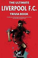 The Ultimate Liverpool F.C. Trivia Book