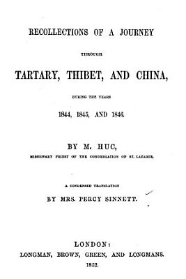 Recollections of a Journey Through Tartary  Thibet  and China  During the Years 1844  1845  and 1846 PDF