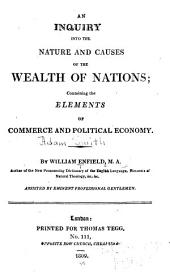 An Inquiry Into the Nature and Causes of the Wealth of Nations: Containing the Elements of Commerce and Political Economy ...