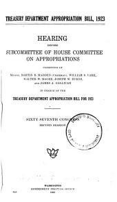 Treasury Department Appropriation Bill, 1923: Hearing Before the Subcommittee of House Committee on Appropriations ... Sixty-seventh Congress, Second Session