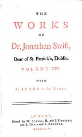 The Works of Dr. Jonathan Swift ...: Accurately Revised ... Adorned with Copper-plates; with Some Account of the Author's Life, and Notes Historical and Explanatory, Volume 14