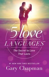 The 5 Love Languages:The Secret to Love that Lasts