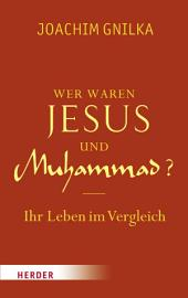 Wer waren Jesus und Muhammad?: Ihr Leben im Vergleich