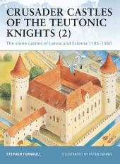 Crusader Castles of the Teutonic Knights (2): The stone castles of Latvia and Estonia 1185–1560