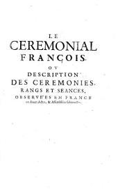 Le Ceremonial François: Contenant Les Ceremonies Observées en France aux Sacres & Couronnemens de Roys, & Reynes, & de quelques anciens Ducs de Normandie, d'Aquitaine, & de Bretagne ...