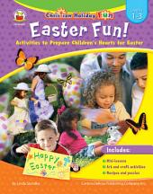 Easter Fun!, Grades 1 - 3: Activities to Prepare Children's Hearts for Easter