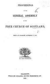 Proceedings of the General Assembly of the Free Church of Scotland, held at Glasgow, October 17, 1843