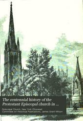 The Centennial History of the Protestant Episcopal Church in the Diocese of New York, 1785-1885