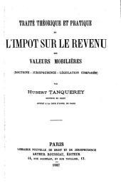 Traité théorique et pratique de l'impôt sur le revenu des valeurs mobilières (doctrine--jurisprudence--législation comparée)