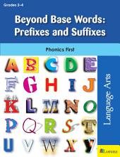 Beyond Base Words: Prefixes and Suffixes: Phonics First