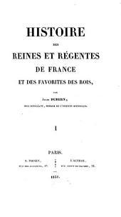 Histoire des reines et régentes de France et des favorites des rois: Volume1