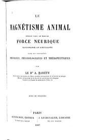 Le magnétisme animal étudié sous le nom de force neurique rayonnante et circulante dans ses propriétés physiques, physiologiques et thérapeutiques