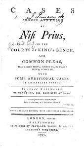 Cases Argued and Ruled at Nisi Prius: In the Courts of King's Bench, and Common Pleas from Easter Term 33 George III.--to Hilary Term 34 George III [1793-1794] with Some Additional Cases, of an Earlier Period