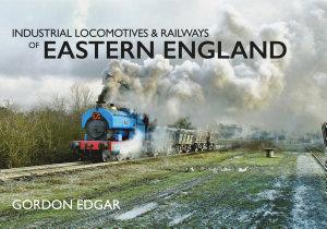 Industrial Locomotives   Railways of Eastern England PDF