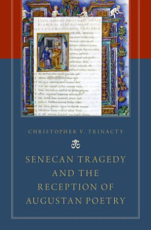 Senecan Tragedy and the Reception of Augustan Poetry PDF
