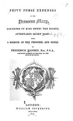 Privy Purse Expenses of the Princess Mary  Daughter of King Henry the Eighth  Afterwards Queen Mary PDF