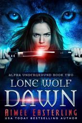 Lone Wolf Dawn: Alpha Underground Book 2