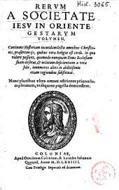 Rerum a Societate Jesu in Oriente gestarvm tractatus ...: volumen, continens historiam Iusundam leuctu omnibus christianis...
