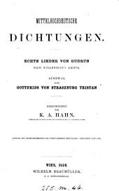 Mittelhochdeutsche Dichtungen. Echte Lieder von Gudrun. Auszwal ausz Gottfrids von Straszburg Tristan. Herausg. von K. A. Hahn