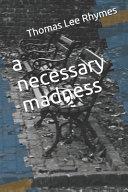A Necessary Madness