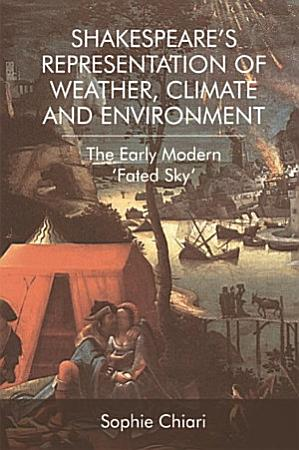 Shakespeare s Representation of Weather  Climate and Environment PDF