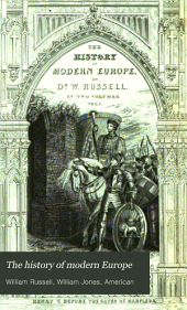 The History of Modern Europe: With a View of the Progress of Society from the Rise of the Modern Kingdoms to the Peace of Paris, in 1763, Volume 1
