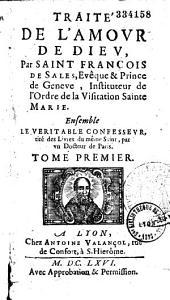 Traité de l'amour de Dieu, Par saint François de Sales... Ensemble le Veritable confesseur, tiré des Livres du même Saint, par vn Docteur de Paris