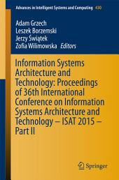 Information Systems Architecture and Technology: Proceedings of 36th International Conference on Information Systems Architecture and Technology – ISAT 2015 –: Part 2