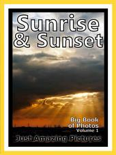 Just Sunrises & Sunsets! vol. 1: Big Book of Sunrise and Sunset Photographs & Pictures