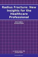 Radius Fracture  New Insights for the Healthcare Professional  2011 Edition PDF