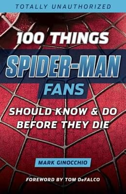 100 Things Spider Man Fans Should Know   Do Before They Die PDF