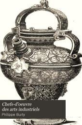 Chefs-d'oeuvre des arts industriels: céramique, verrerie et vitraux, émaux, métaux, orfévrerie et bijouterie, tapisserie