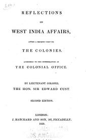 Reflections on West India Affairs, After a Recent Visit to the Colonies: Addressed to the Consideration of the Colonial Office
