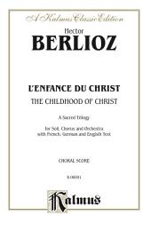 The Childhood of Christ (L'Enfance du Christ): SATB with S,T,Bar.,B Soli Choral Worship Cantata