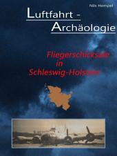 Luftfahrt-Archäologie - Fliegerschicksale in Schleswig-Holstein