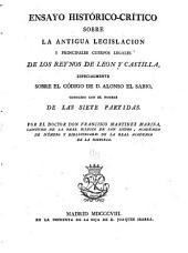 Ensayo histórico-crítico sobre la antigua legislación y principales cuerpos legales de los reynos de Leon y Castilla: especialmente sobre el código de D. Alonso el Sabio conocido con el nombre de las Siete Partidas