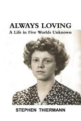 Always Loving A Life In Five Worlds Unknown Book PDF