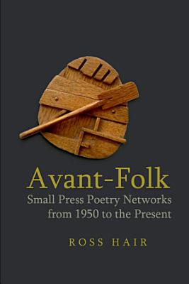 Avant Folk  Small Press Poetry Networks from 1950 to the Present