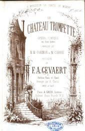 Le Château Trompette, opéra comique en trois actes. Paroles de MM. Cormon et M. Carré. Partition Piano et Chant arrangée par A. Charlot