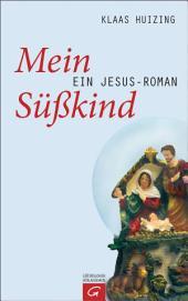 Mein Süßkind: Ein Jesus-Roman