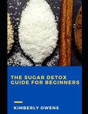The Sugar Detox Guide for Beginners PDF