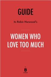 Guide to Robin Norwood's Women Who Love Too Much by Instaread