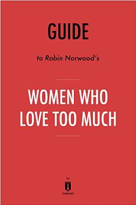 Guide to Robin Norwood   s Women Who Love Too Much by Instaread PDF