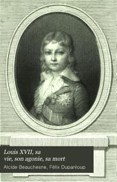 Louis XVII, sa vie, son agonie, sa mort: captivité de la famille royale au Temple, Volume1