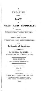 A Treatise on the Law of Wills and Codicils: Including the Construction of Devises, and the Office and Duties of Executors and Administrators : with an Appendix of Precedents, Volume 2