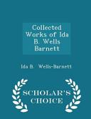 Collected Works of Ida B. Wells Barnett - Scholar's Choice Edition